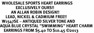 """<BR>  WHOLESALE SPORTS HEART EARRINGS <bR>                 EXCLUSIVELY OURS!! <Br>            AN ALLAN ROBIN DESIGN!! <BR>      LEAD, NICKEL & CADMIUM FREE!! <BR>  W1547SE - ANTIQUED SILVER TONE AND <BR>AQUA BLUE CRYSTAL """"SWIMMING"""" HEART CHARM <BR>    EARRINGS FROM $5.40 TO $10.45 �13"""