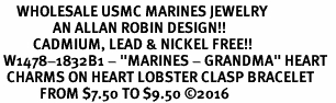 "<Br>     WHOLESALE USMC MARINES JEWELRY  <BR>                AN ALLAN ROBIN DESIGN!! <Br>          CADMIUM, LEAD & NICKEL FREE!!  <Br> W1478-1832B1 - ""MARINES - GRANDMA"" HEART  <BR>  CHARMS ON HEART LOBSTER CLASP BRACELET <BR>            FROM $7.50 TO $9.50 �16"