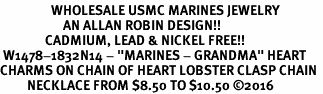 "<Br>                 WHOLESALE USMC MARINES JEWELRY   <BR>                     AN ALLAN ROBIN DESIGN!!  <Br>               CADMIUM, LEAD & NICKEL FREE!!   <Br> W1478-1832N14 - ""MARINES - GRANDMA"" HEART   <BR>CHARMS ON CHAIN OF HEART LOBSTER CLASP CHAIN  <BR>         NECKLACE FROM $8.50 TO $10.50 �16"