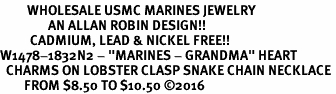 "<Br>         WHOLESALE USMC MARINES JEWELRY  <BR>                AN ALLAN ROBIN DESIGN!! <Br>          CADMIUM, LEAD & NICKEL FREE!!  <Br>W1478-1832N2 - ""MARINES - GRANDMA"" HEART  <BR>  CHARMS ON LOBSTER CLASP SNAKE CHAIN NECKLACE <BR>        FROM $8.50 TO $10.50 �16"