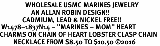 """<Br>                 WHOLESALE USMC MARINES JEWELRY   <BR>                     AN ALLAN ROBIN DESIGN!!  <Br>               CADMIUM, LEAD & NICKEL FREE!!   <Br> W1478-1837N14 - """"MARINES - MOM"""" HEART   <BR>CHARMS ON CHAIN OF HEART LOBSTER CLASP CHAIN  <BR>         NECKLACE FROM $8.50 TO $10.50 �16"""