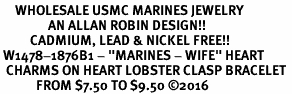 "<Br>     WHOLESALE USMC MARINES JEWELRY  <BR>                AN ALLAN ROBIN DESIGN!! <Br>          CADMIUM, LEAD & NICKEL FREE!!  <Br> W1478-1876B1 - ""MARINES - WIFE"" HEART  <BR>  CHARMS ON HEART LOBSTER CLASP BRACELET <BR>            FROM $7.50 TO $9.50 �16"