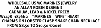 "<Br>         WHOLESALE USMC MARINES JEWELRY  <BR>                AN ALLAN ROBIN DESIGN!! <Br>          CADMIUM, LEAD & NICKEL FREE!!  <Br>W1478-1876N2 - ""MARINES - WIFE"" HEART  <BR>  CHARMS ON LOBSTER CLASP SNAKE CHAIN NECKLACE <BR>        FROM $8.50 TO $10.50 �16"