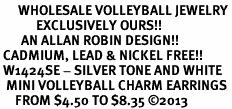 <BR>      WHOLESALE VOLLEYBALL JEWELRY<bR>            EXCLUSIVELY OURS!! <BR>       AN ALLAN ROBIN DESIGN!! <BR> CADMIUM, LEAD & NICKEL FREE!! <BR> W1424SE - SILVER TONE AND WHITE <Br>  MINI VOLLEYBALL CHARM EARRINGS <BR>     FROM $4.50 TO $8.35 �13