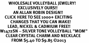 "<BR>         WHOLESALE VOLLEYBALL JEWELRY! <bR>                   EXCLUSIVELY OURS!! <Br>              AN ALLAN ROBIN DESIGN!! <BR>     CLICK HERE TO SEE 1000+ EXCITING <BR>           CHANGES THAT YOU CAN MAKE! <BR>        LEAD, NICKEL & CADMIUM FREE!! <BR>W1472SN - SILVER TONE VOLLEYBALL ""MOM"" <BR>      CLEAR CRYSTAL CHARM AND NECKLACE <BR>            FROM $5.40 TO $9.85 ©2013"