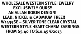 <BR>  WHOLESALE WESTERN STYLE JEWELRY <bR>              EXCLUSIVELY OURS!! <Br>         AN ALLAN ROBIN DESIGN!! <BR>   LEAD, NICKEL & CADMIUM FREE!! <BR> W1435SE - SILVER TONE CLEAR CRYSTAL <BR> WESTERN STYLE HEART CHARM EARRINGS <BR>      FROM $5.40 TO $10.45 �13
