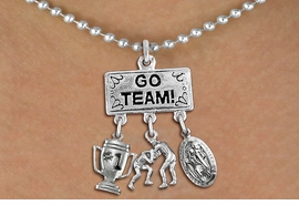 "<br>      WHOLESALE  WRESTLING NECKLACE<Br>                 EXCLUSIVELY OURS!! <Br>            AN ALLAN ROBIN DESIGN!! <Br>               LEAD & NICKEL FREE!! <BR>   W20151N - SILVER TONE ""GO TEAM!"" <BR> MENS WRESTLING THEMED PENDANT WITH <BR> #1 TROPHY, WRESTLERS, ST. CHRISTOPHER <BR>      CHARMS ON BALL CHAIN NECKLACE <BR>           FROM $7.85 TO $17.50 �2013"