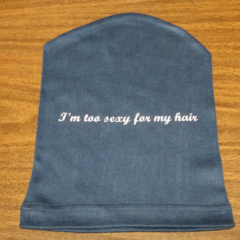 Sleeping Comfort Cap with saying I'm too sexy for my Hair