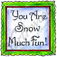 C10387 Stylish You Are Snow Much Fun In Deckle Frame