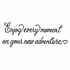 Enjoy Every Moment - D10446