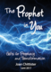The Prophet in You: Gifts for Prophecy and Transformation