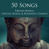 50 Songs Tibetan Bowls, Crystal Bowls & Buddhist Chants by Tibetan Singing Bells Monks