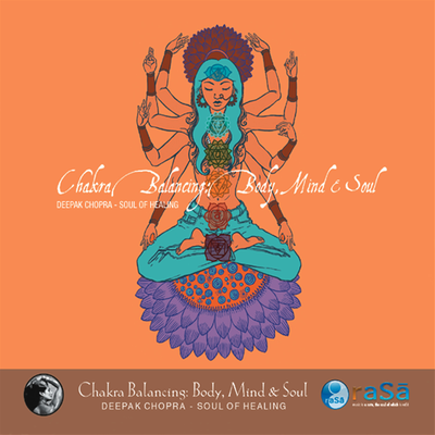 Chakra Balancing: Mind, Body, And Soul Pt. 2 by Deepak Chopra and Adam Plack