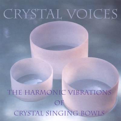 Crystal Voices: The Harmonic Vibrations Of Crystal Singing Bowls by Crystal Voices - Deborah Van Dyke & Valerie Farnsworth