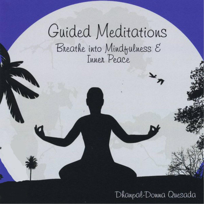 Guided Meditations: Breathe Into Mindfulness & Inner Peace by Dhanpal-Donna Quesada
