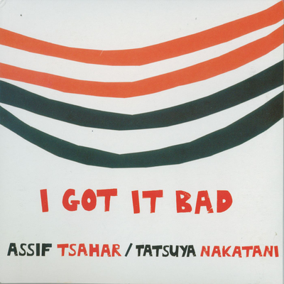 I Got it Bad by Tatsuya Nakatani & Assif Tsahar