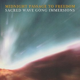 Midnight Passage to Freedom by Sacred Wave Gong Immersions