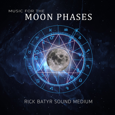 Music For the Moon Phases by Rick Batyr