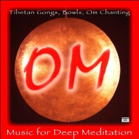 Om: Tibetan Gongs, Bowls, Om Chanting and Music for Deep Meditation