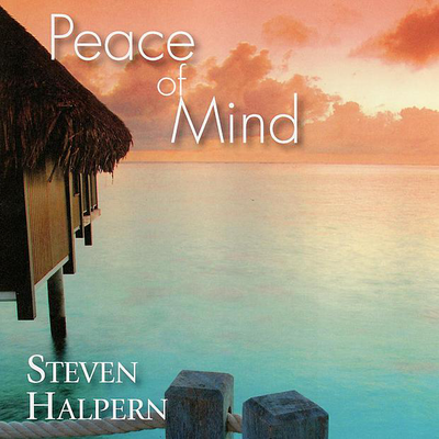 Peace of Mind by Steven Halpern