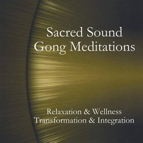 Sacred Sound Gong Meditations by Todd Glacy