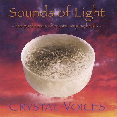 SOUNDS OF LIGHT - The Pure Tones of Crystal Singing Bowls by Crystal Voices - Deborah Van Dyke & Valerie Farnsworth
