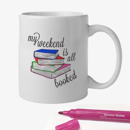 My Weekend Is All Booked Add Color Custom Ceramic Mug