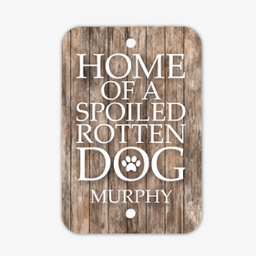 Personalized Home of a Spoiled Rotten Dog Sign