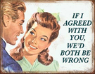 If I Agreed With You Tin Signs