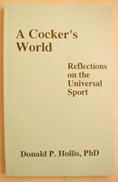 A Cocker's World  (Donald P. Hollis, Ph.D.)