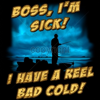 Wholesale T-Shirts, Fishing T Shirts - 15724-12x14-boss-im-sick-i-have-reel-bad-cold