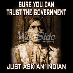 T Shirts Hats Wholesale Bulk Supplier Native American - p-62913-15916-12x14-sure-you-can-trust-government-just-ask-indian