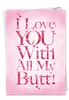 Humorous Valentine's Day Card From NobleWorksInc.com - All My Butt