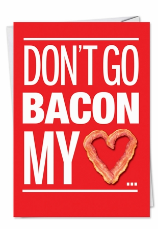 Humorous Valentine's Day Card From NobleWorksInc.com - Bacon My Heart
