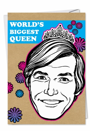 Hysterical Birthday Card From NobleWorksInc.com - Biggest Queen