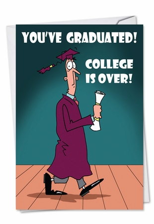 Funny Graduation Card From NobleWorksInc.com - College Is Over