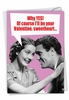 Hilarious Valentine's Day Card From NobleWorksInc.com - Cum On My Face