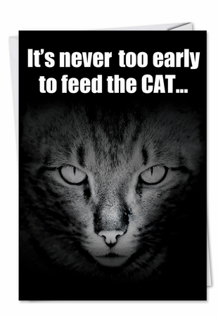 Hysterical Birthday Card From NobleWorksInc.com - Early To Feed Cat