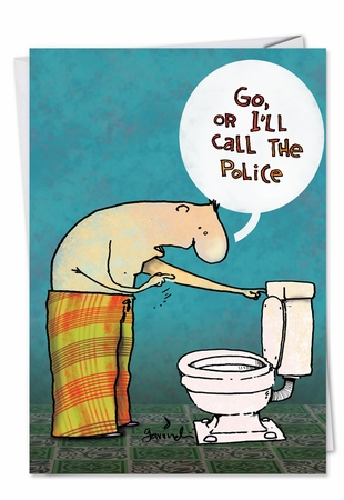 Hysterical Birthday Card From NobleWorksInc.com - Go or I Call Police