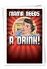 Humorous Birthday Card From NobleWorksInc.com - Mama Needs A Drink