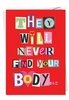 Hysterical Valentine's Day Card From NobleWorksInc.com - Never Find Your Body