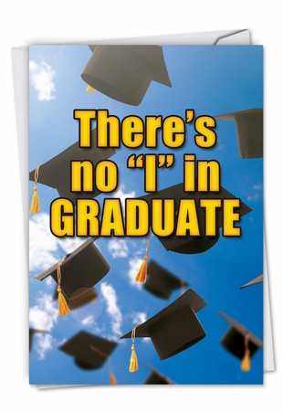 Hysterical Graduation Card From NobleWorksInc.com - No I In Graduate