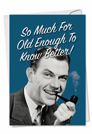 Funny Birthday Card From NobleWorksInc.com - Old Enough To Know Better