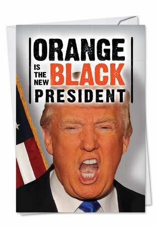 Funny Birthday Card From NobleWorksInc.com - Orange New Black President
