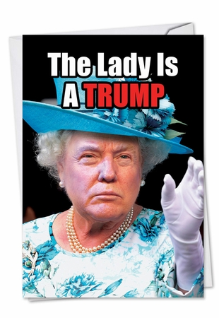 Humorous Birthday Card From NobleWorksInc.com - Queen Trump