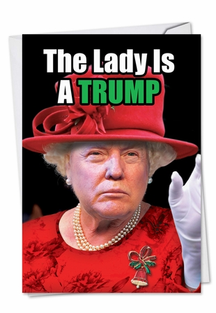 Hysterical Christmas Card From NobleWorksInc.com - Queen Trump