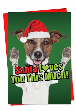 Artful Christmas Card From NobleWorksInc.com - Santa Loves You This Much Dog