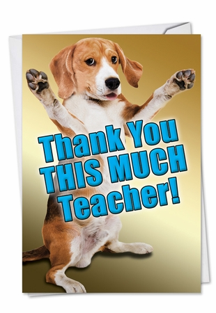 Humorous Teacher Thank You Card From NobleWorksInc.com - Thank You This Much Teacher-Dog