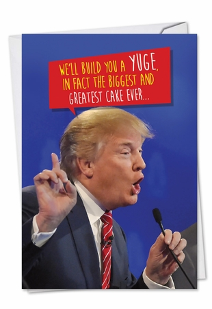 Hysterical Birthday Card From NobleWorksInc.com - Trump Build A Yuge Cake