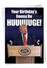 Hysterical Birthday Card From NobleWorksInc.com - Trump Huuuge